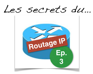 Les secrets du routage IP (Partie 3)