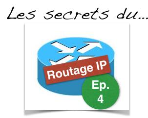 Les secrets du routage Ip : épisode 4